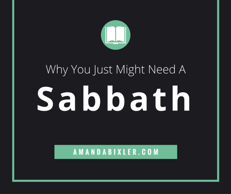 Why You Need a Sabbath | amandabixler.com