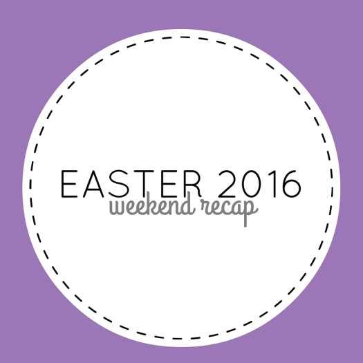 easter 2016 weekend recap