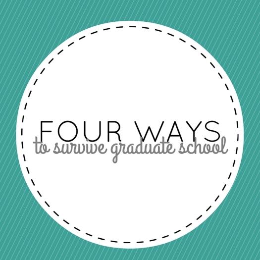 four ways to survive graduate school