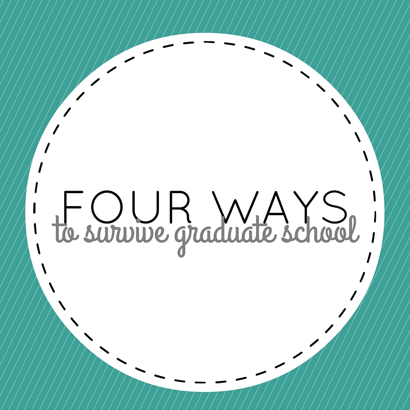 four ways to survive graduate school