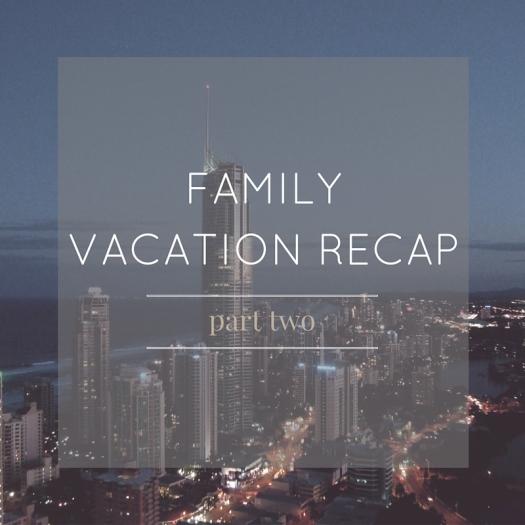 family vacation recap week two