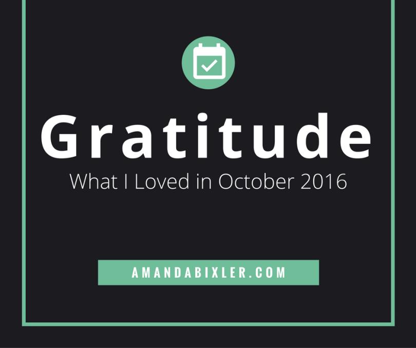 Gratitude: What I Loved in October 2016 | amandabixler.com