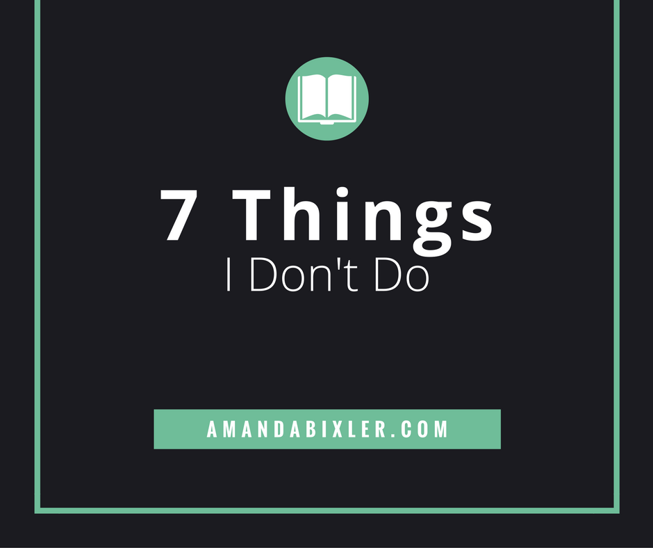 7 Things I Don't Do + Why It Makes My Life Simpler | amandabixler.com