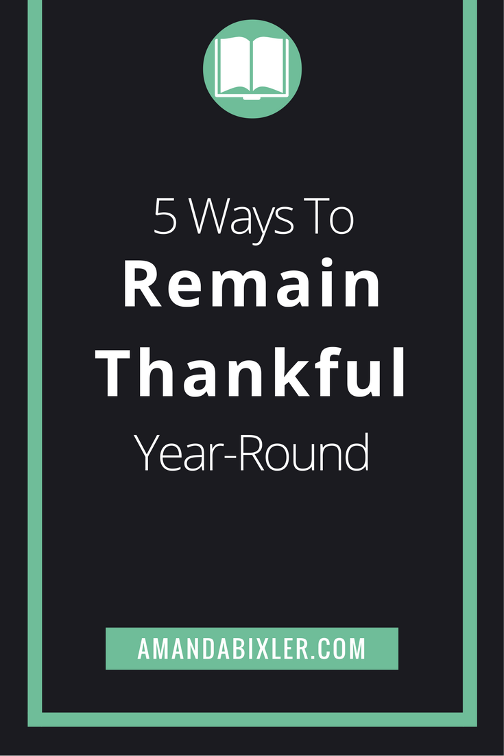 5 Ways to Remain Thankful Year-Round | amandabixler.com