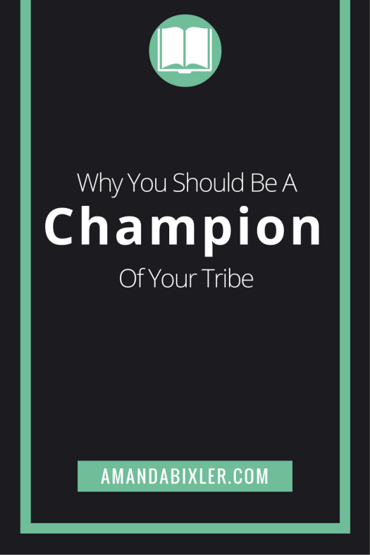 Why You Should Be a Champion of Your Tribe | amandabixler.com
