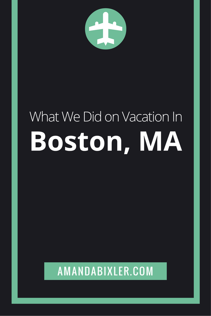 What We Did on Vacation in Boston, MA | amandabixler.com
