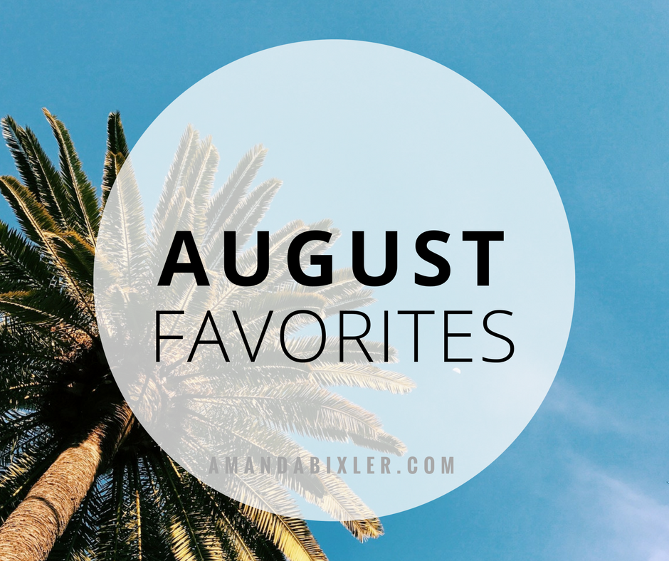 August Favorites | amandambixler.com