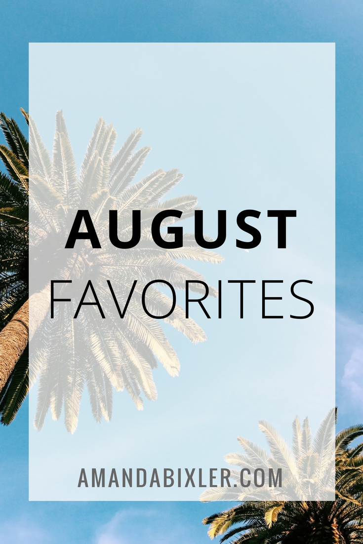August Favorites | amandabixler.com